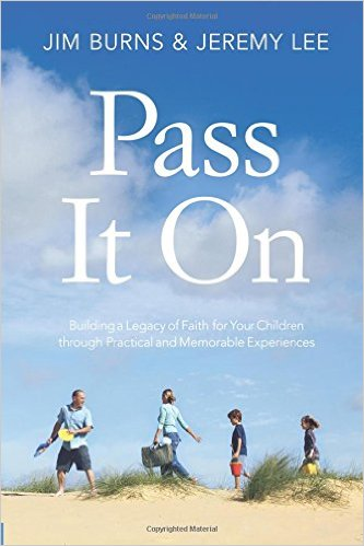 Pass It On: Buidling a Legacy of Faith for Your Children through Practical and Memorable Experiences